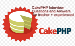 CakePHP Interview Questions and Answers for fresher + experienced