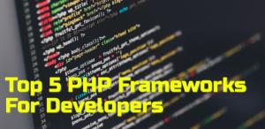 Top 5 PHP Frameworks For Developers