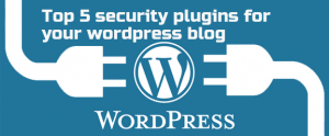 Top 5 security plugins for your wordpress blog / website