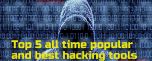 Top 5 all time popular and best hacking tools
