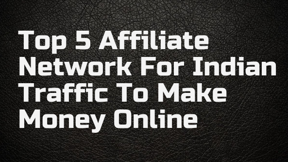 Top-5-Affiliate-Network-For-Indian-Traffic-To-Make-Mone-Online
