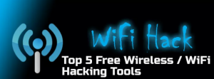 Top 5 All Time Popular Free Wireless / WiFi Hacking Tools